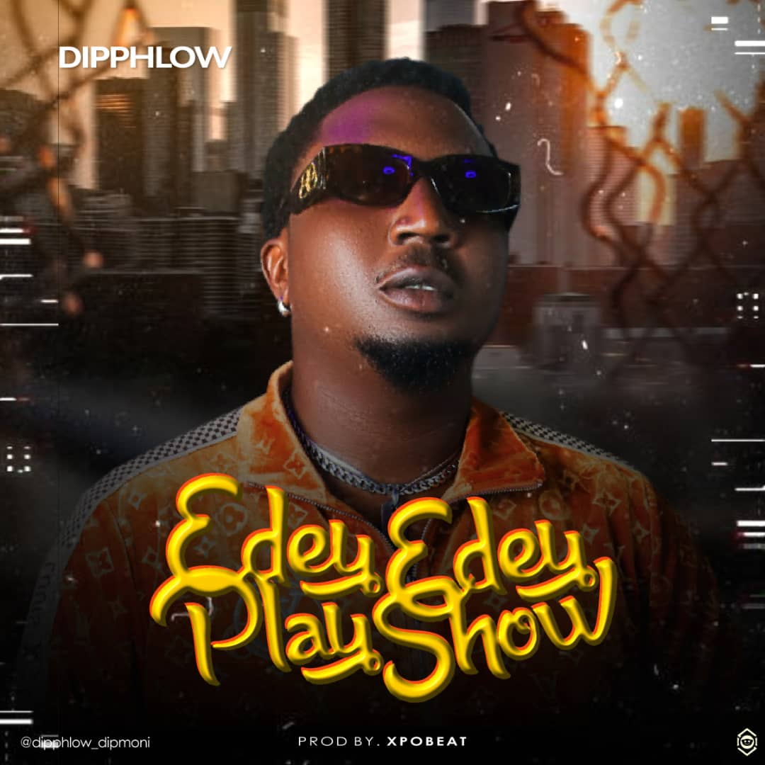 [Music] Dipphlow - E dey play , E dey show (prod. XPO beat) #Arewapublisize