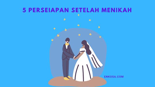 Persiapan Setelah Menikah Yang Perlu Diperhatikan