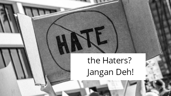 Hate the Haters? Jangan Deh!