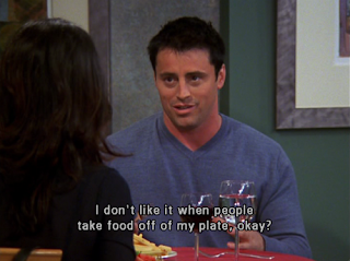 "Joey saying ""I don't like it when people take food off of my plate ok?"""