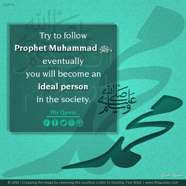Try to follow the Prophet Muhammad ﷺ, you will become an ideal person in the society.