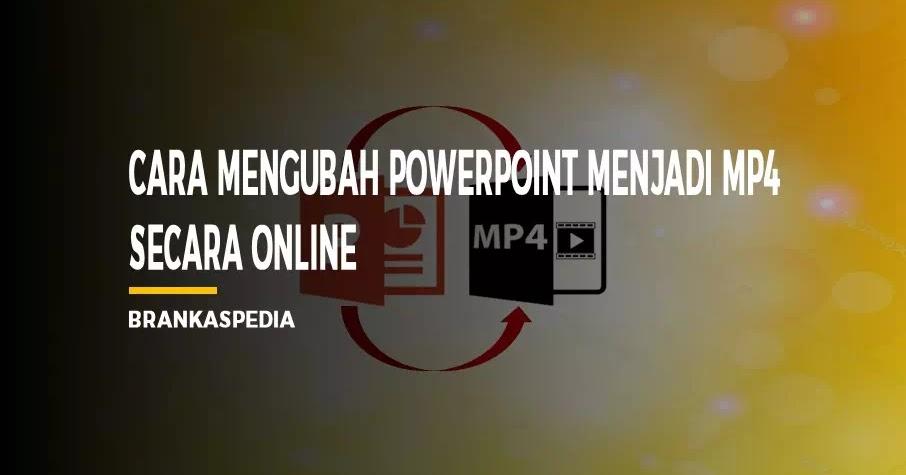 Cara Mengubah Powerpoint Menjadi Mp4 Brankaspedia Blog Tutorial Dan Tips