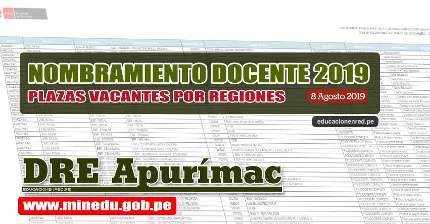 DRE Apurímac: Relación Final de Plazas Vacantes para Nombramiento Docente 2019 (.PDF ACTUALIZADO 8 AGOSTO) www.dreapurimac.gob.pe