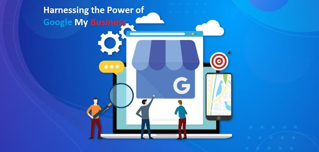 Harnessing the Power of Google My Business