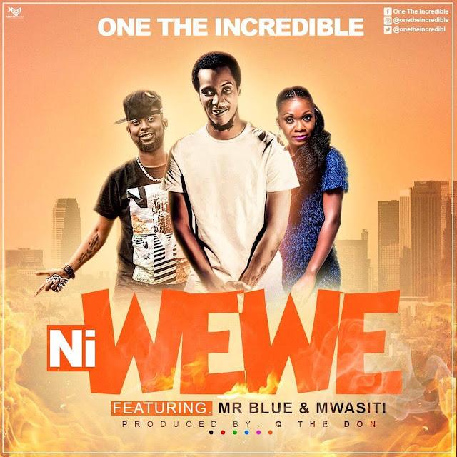 One Incredible  – Niwewe Ft. Mr Blue, Mwasiti