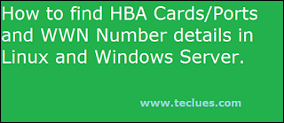 Find HBA Cards/Ports and WWN Number details in Linux and Windows Server.