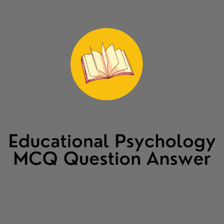 Educational Psychology MCQ Question Answer