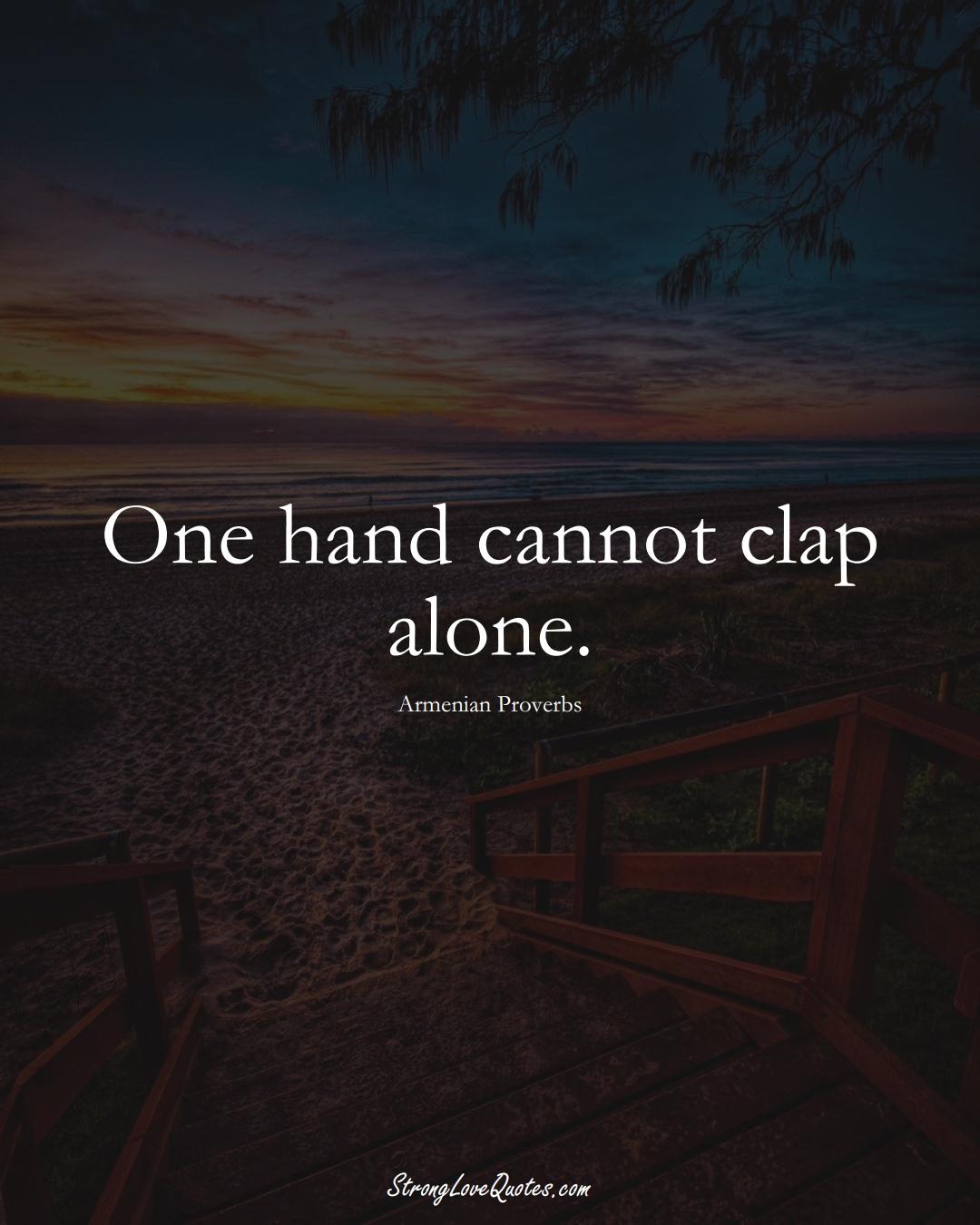 One hand cannot clap alone. (Armenian Sayings);  #AsianSayings
