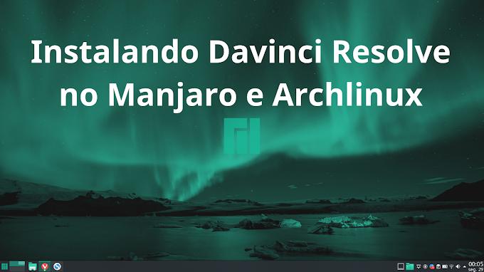 Como instalar e executar o Davinci Resolve no Manjaro, Archlinux e derivados.