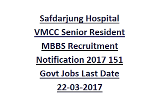 Safdarjung Hospital VMCC Senior Resident MBBS Recruitment Notification 2017 151 Govt Jobs Last Date 22-03-2017