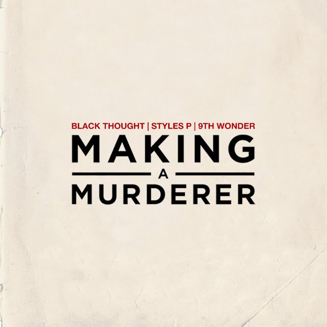 Black Thought – Making a Murderer Feat. Styles P (Prod. 9th Wonder)