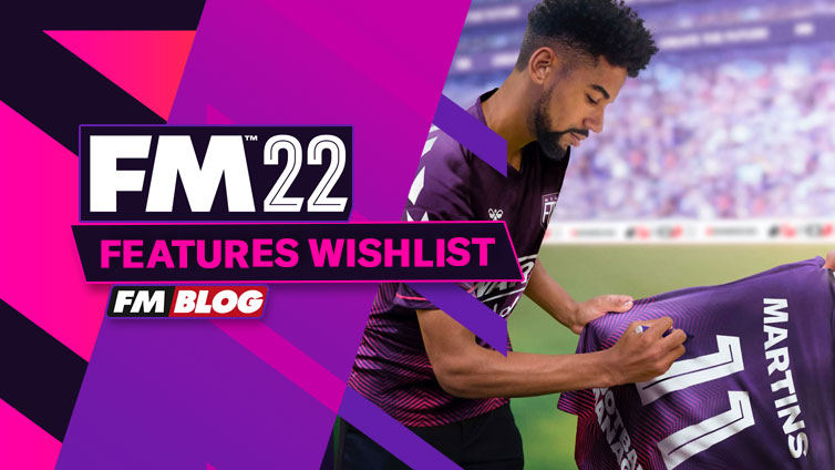 Football Manager 2022 - New Features Wishlist   FM21