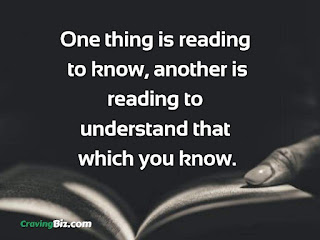 One thing is reading to know, another is reading to understand that which you know.