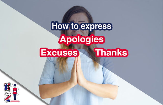 This lesson aims to teach you how to express apologies, excuses and thanks.