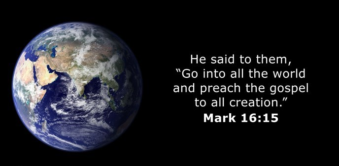 """He said to them, """"Go into all the world and preach the gospel to all creation."""""""