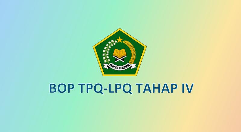 Daftar Penerima Bantuan Operasional Pendidikan (BOP) TPQ/LPQ Tahap IV