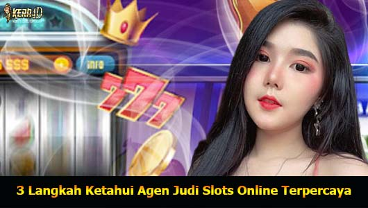 3 Langkah Ketahui Agen Judi Slots Online Terpercaya3 Langkah Ketahui Agen Judi Slots Online Terpercaya