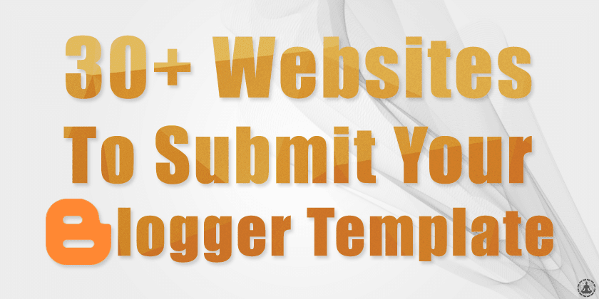 30+ Websites to Submit Your Blogger Template