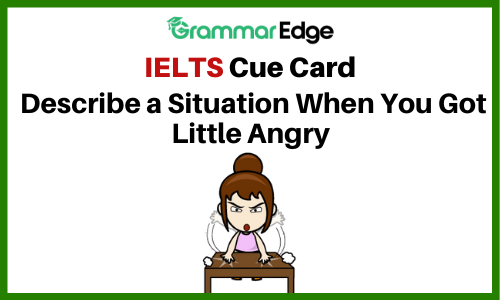 IELTS Cue Card-A Situation When You Got Angry
