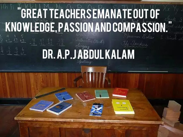 """quotes on teachers, teacher's day, """"Great teachers emanate out of knowledge, passion and compassion.""""  Dr. A.P.J Abdul Kalam"""
