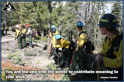 You are the one with the power to contribute meaning to your work. –Karissa Thacker (Wildland firefighters standing at rest)