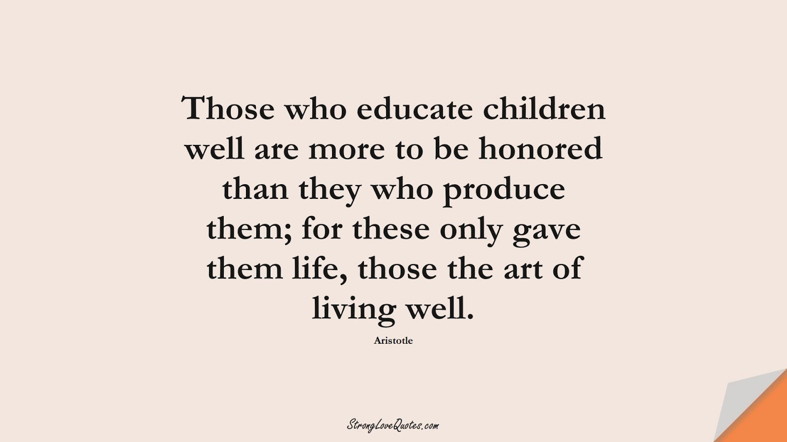 Those who educate children well are more to be honored than they who produce them; for these only gave them life, those the art of living well. (Aristotle);  #EducationQuotes