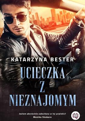 """""""Ucieczka z nieznajomym"""" Katarzyna Bester"""