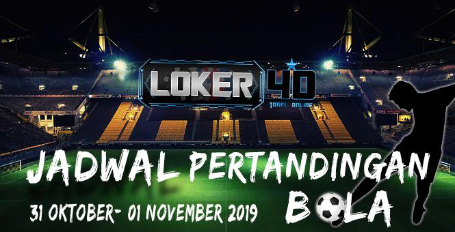 JADWAL PERTANDINGAN BOLA 31 – 01 NOVEMBER 2019