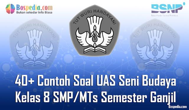 40+ Contoh Soal UAS Seni Budaya Kelas 8 SMP/MTs Semester Ganjil Terbaru