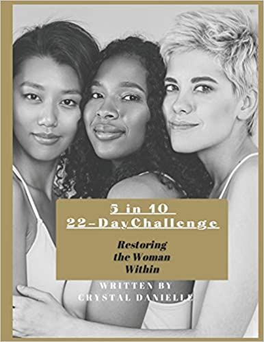 5 in 10 22-Day Challenge: Restoring the Woman Within by Crystal Danielle