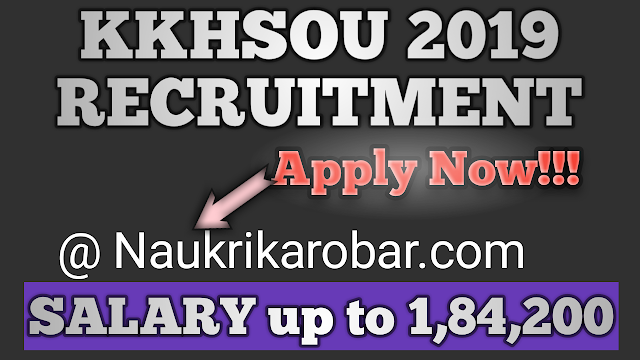 KKHSOU Recruitment 2019 for 04 Post Salary - 184,200/-  Apply Now!!!