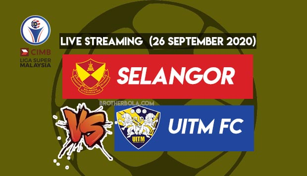Live Streaming Selangor vs Uitm Liga Super 26.9.2020
