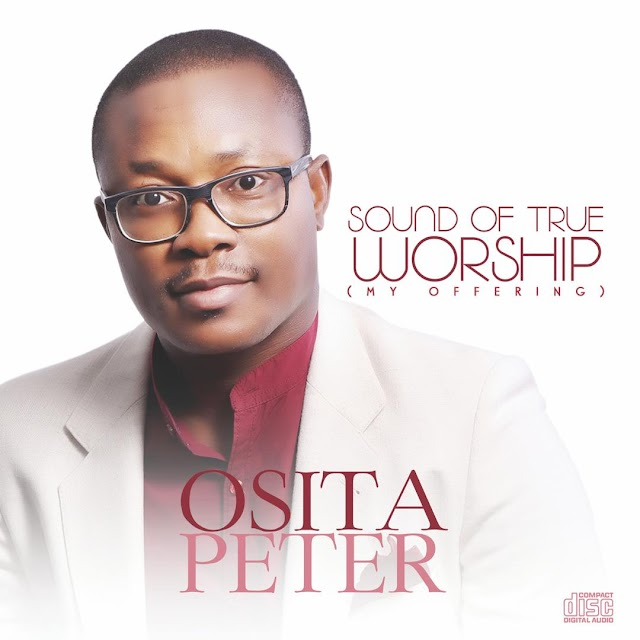 "ALBUM: Osita Peter Releases Debut Album '""Sounds of True Worship [My Offering].' Available now on digital stores"