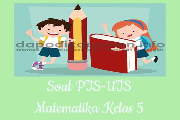 Soal PTS UTS Matematika Kelas 5 Semester 2 SD MI Tahun 2019-2020