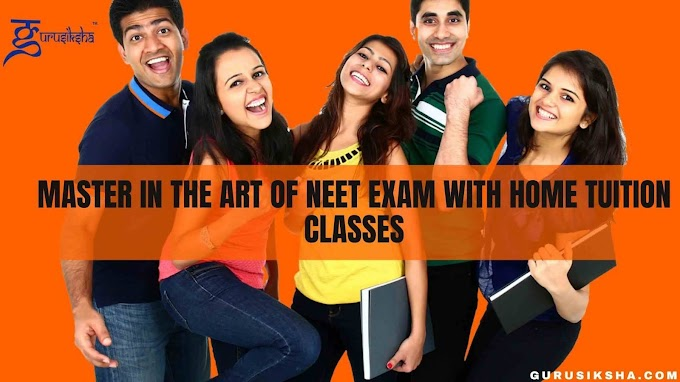 Master in the art of Neet exam with home tuition classes
