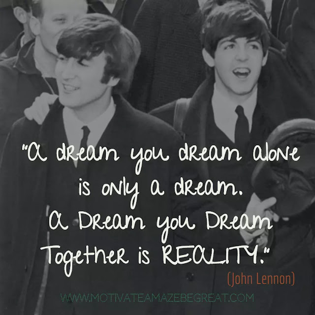 "John Lennon Quotes About Life: ""A dream you dream alone is only a dream. A dream you dream together is reality."""
