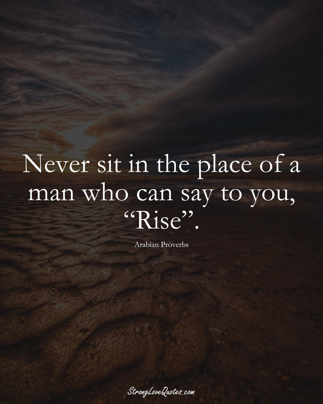 """Never sit in the place of a man who can say to you, """"Rise"""". (Arabian Sayings);  #aVarietyofCulturesSayings"""