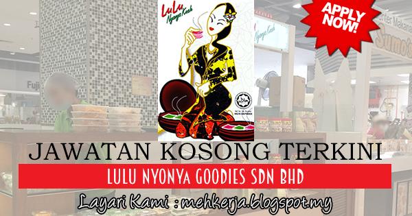 Jawatan Kosong Terkini 2017 di Lulu Nyonya Goodies Sdn Bhd mehkerja