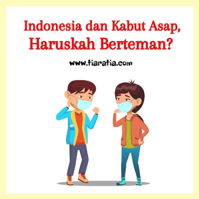 Indonesia dan kabut asap haruskah berteman?