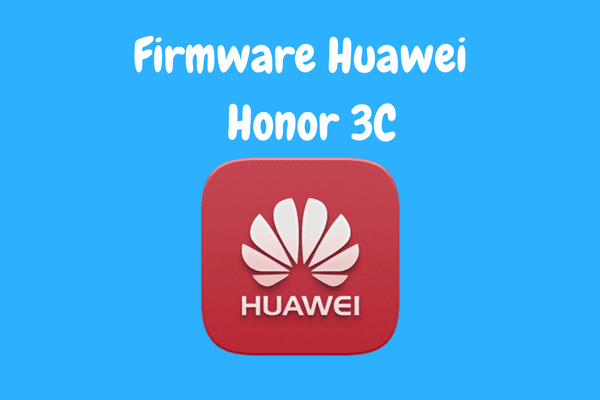 Firmware Huawei Honor 3C Full Flash