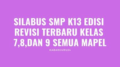 SILABUS SMP K13 EDISI REVISI TERBARU KELAS 7,8,DAN 9 SEMUA MAPEL
