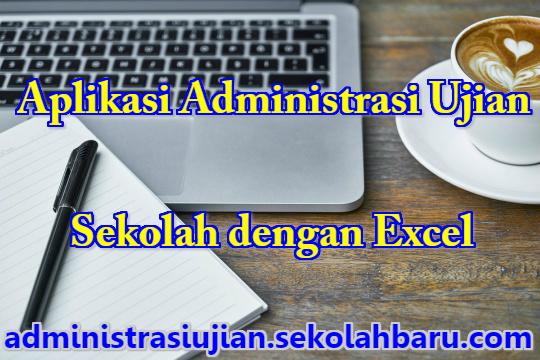 Aplikasi Administrasi Ujian Sekolah dengan Excel