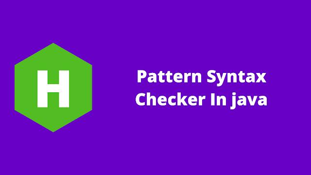 HackerRank Pattern Syntax Checker in java problem solution