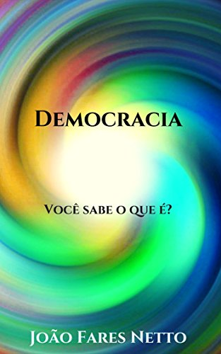 Democracia: Você sabe o que é? - João Fares Netto