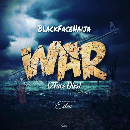 [Music] Blackface – War (2face Diss) | @BlackfaceNaija