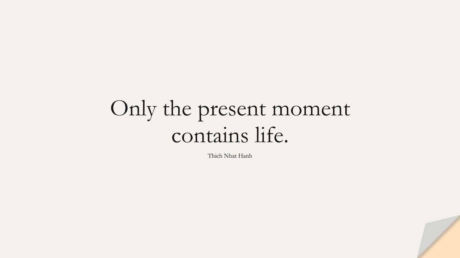 Only the present moment contains life. (Thich Nhat Hanh);  #BestQuotes