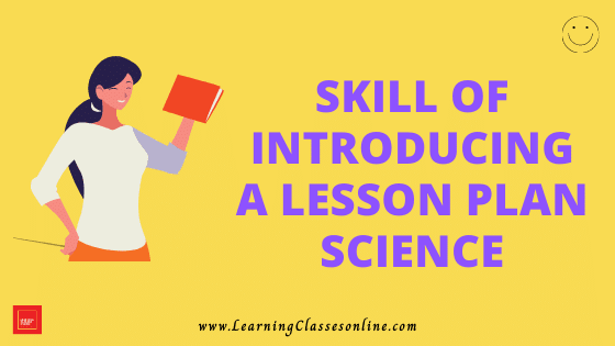 Science Skill Of Introducing Lesson Micro Teaching Lesson Plan For B.Ed/DELED Free Download PDF | Skill of Introduction in Science and Biology Micro Lesson Plan | Biology lesson plan on introduction skill of microteaching