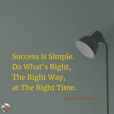 "Famous Quotes About Success And Hard Work: ""Success is simple. Do what's right, the right way, at the right time."" - Arnold H. Glasow"