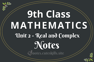 9th Class Maths Unit 2 - Real and Complex Numbers Notes