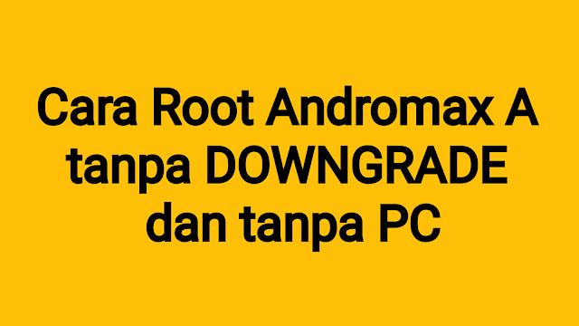 Cara Root Andromax A tanpa Downgrade